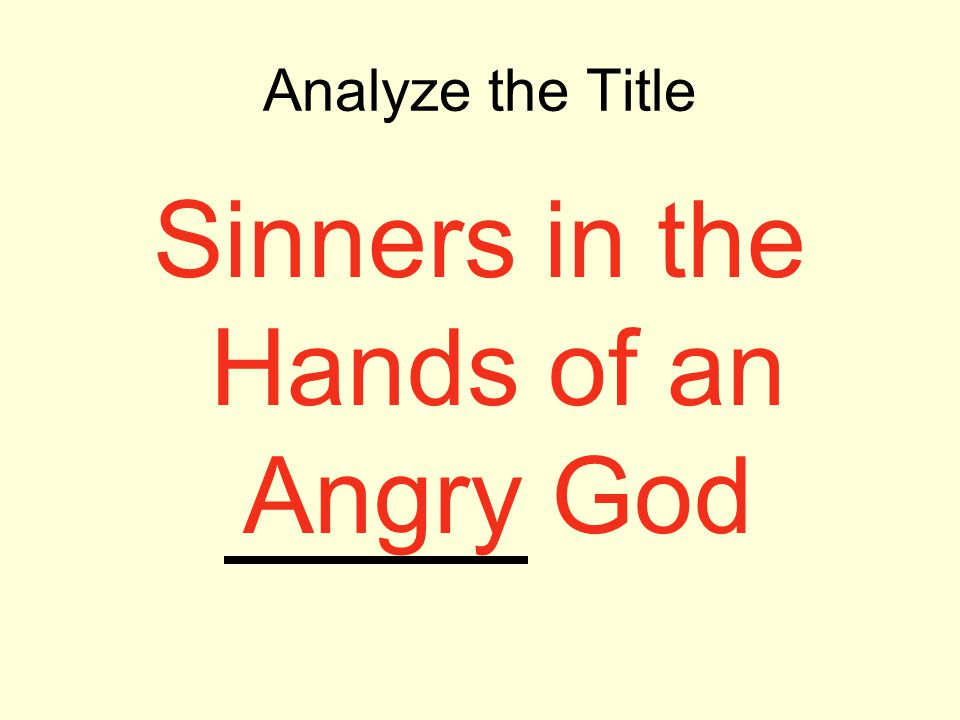 Analyze the Title Sinners in the Hands of an Angry God