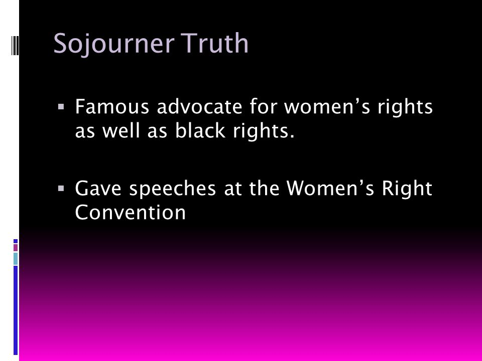 Sojourner Truth  Famous advocate for women's rights as well as black rights.