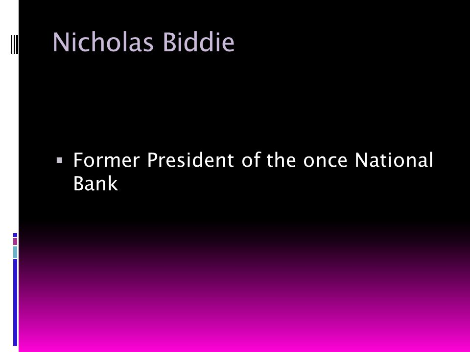 Nicholas Biddie  Former President of the once National Bank
