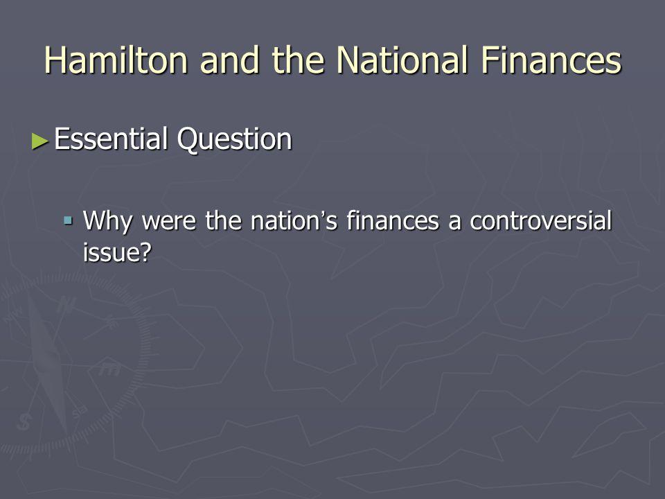 Hamilton and National Finances ► Treasury secretary Alexander Hamilton developed a financial plan for the national government.