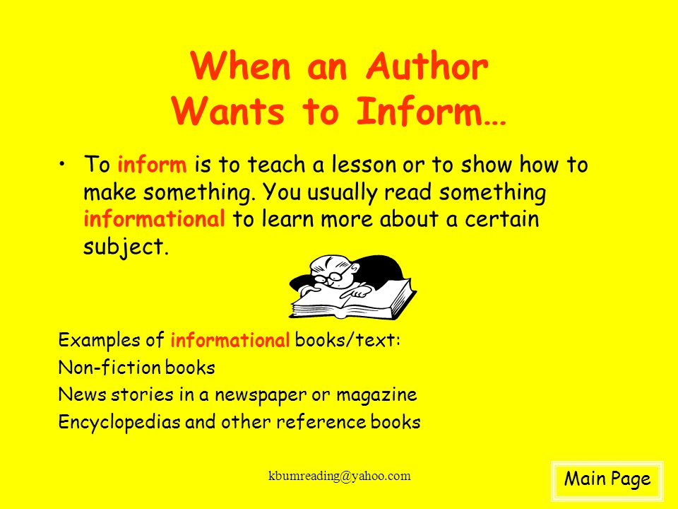 kbumreading@yahoo.com When an Author Wants to Inform… To inform is to teach a lesson or to show how to make something. You usually read something info