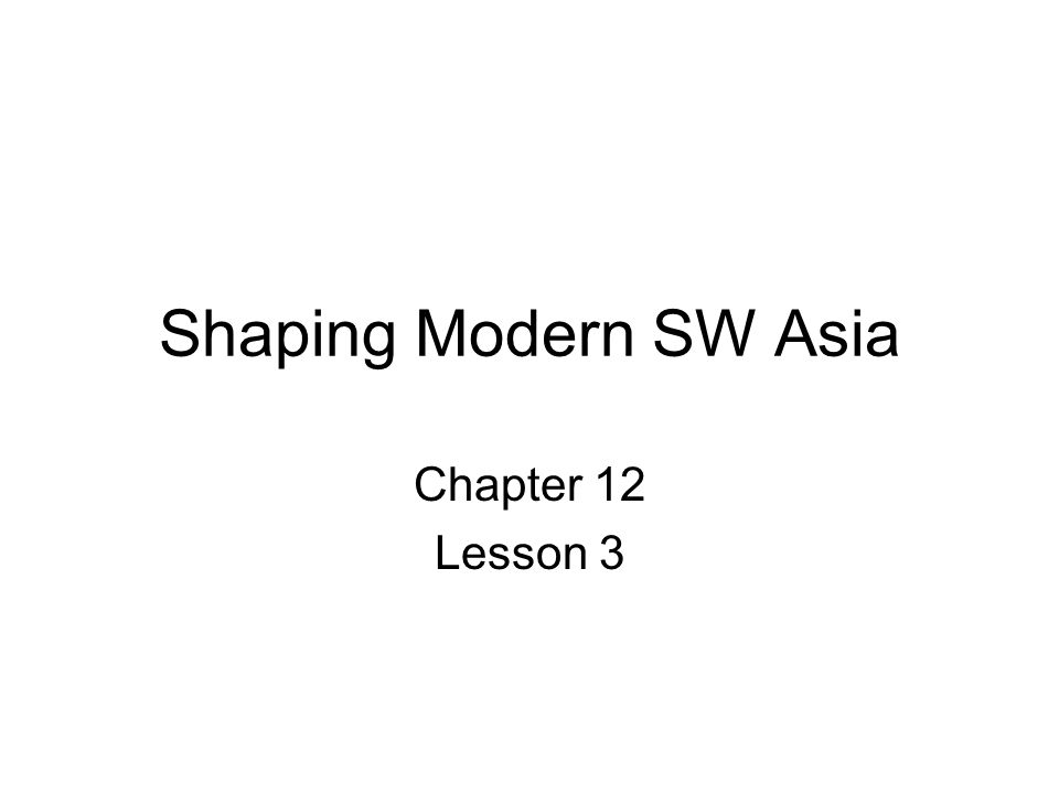 Shaping Modern SW Asia Chapter 12 Lesson 3