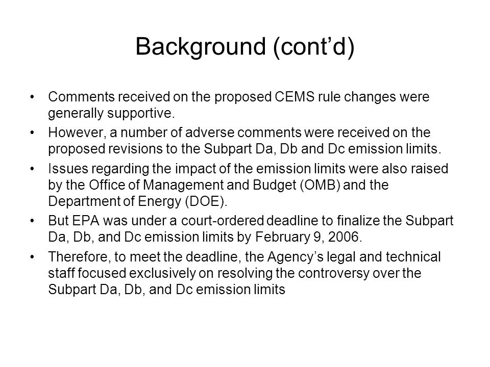 Background (cont'd) Consequently, there was insufficient time to properly review the CEMS amendments, and they were not included in the final rule that appeared in the Federal Register on February 27, 2006.