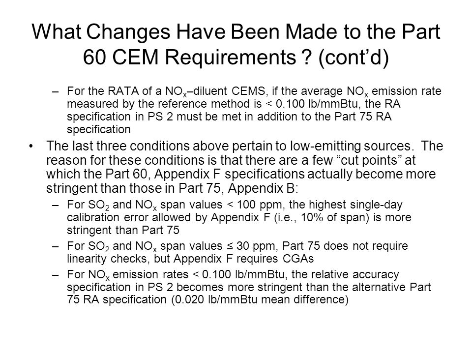 What Changes Have Been Made to the Part 60 CEM Requirements ? (cont'd) –For the RATA of a NO x –diluent CEMS, if the average NO x emission rate measur