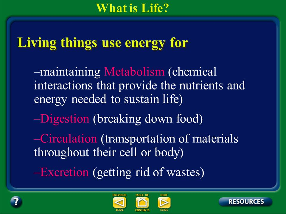 Section 1.1 Summary – pages 3-10 7. Use Energy Characteristics of Living Things Energy is the ability to cause change. What is Life?