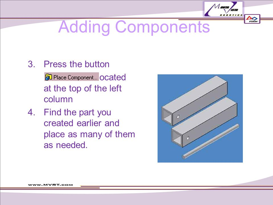 Adding Components  Press the button located at the top of the left column  Find the part you created earlier and place as many of them as needed.