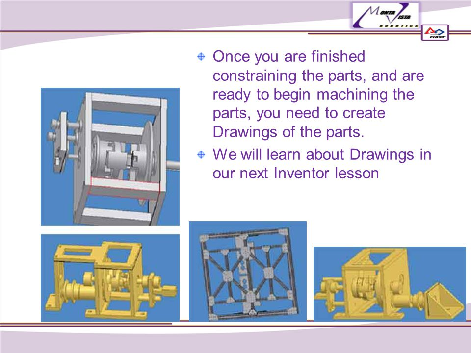 Once you are finished constraining the parts, and are ready to begin machining the parts, you need to create Drawings of the parts.