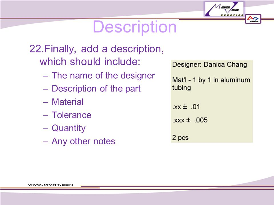 Description  Finally, add a description, which should include: –The name of the designer –Description of the part –Material –Tolerance –Quantity –Any other notes