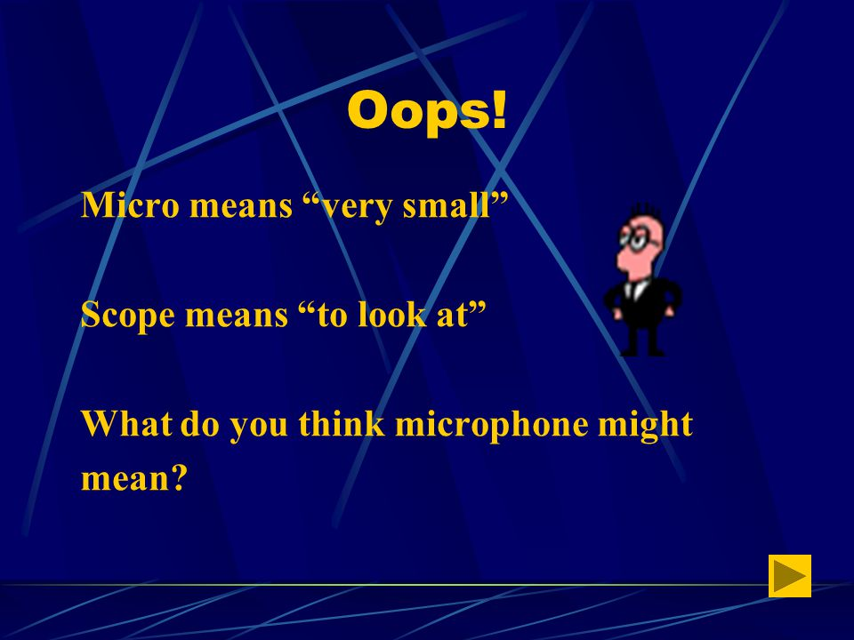 """You are Correct! The word """"microscope"""" means VERY SMALL ~ TO LOOK AT"""