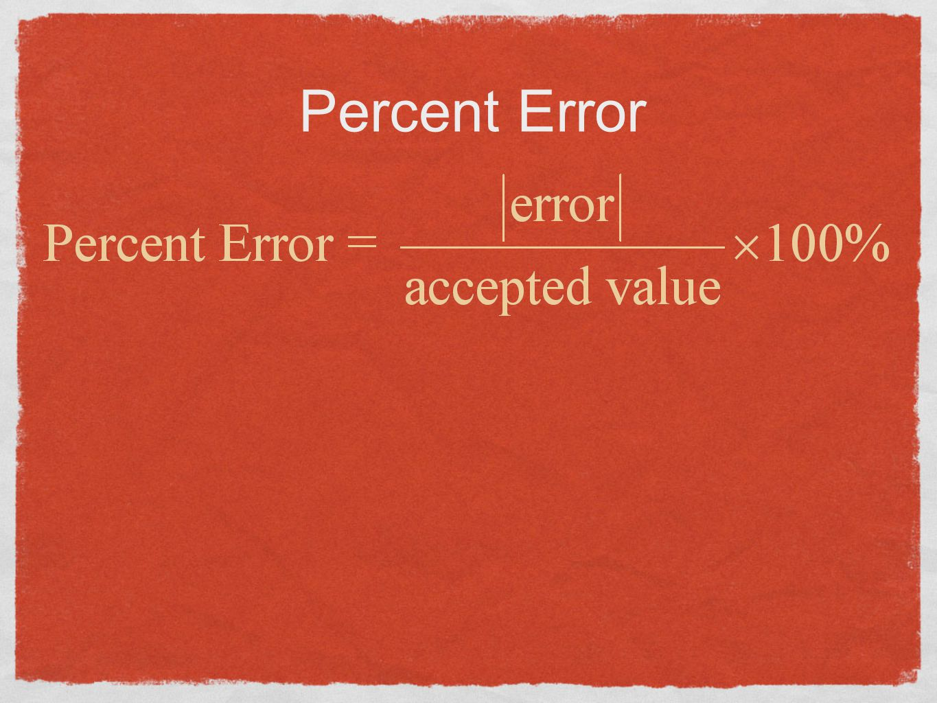 Measurements Determining Error How far your measurement is from the accepted value.