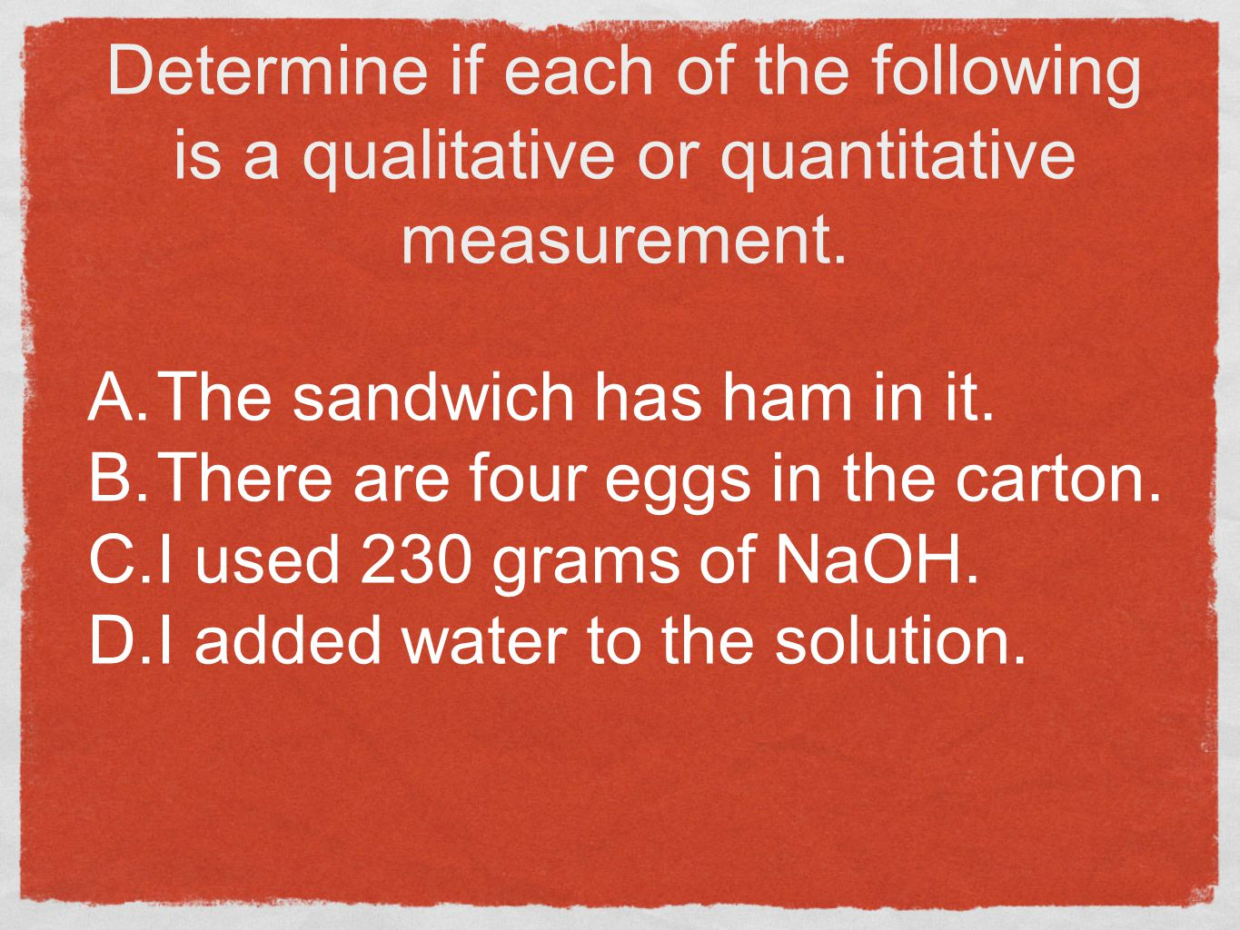 Determine if each of the following is a qualitative or quantitative measurement.