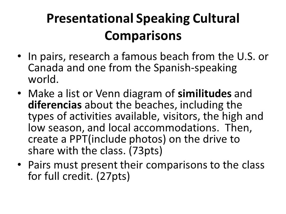 Presentational Speaking Cultural Comparisons In pairs, research a famous beach from the U.S. or Canada and one from the Spanish-speaking world. Make a