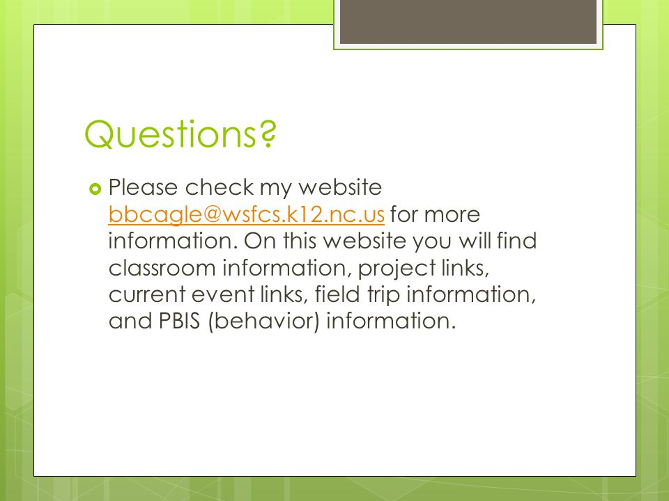 Questions?  Please check my website bbcagle@wsfcs.k12.nc.us for more information. On this website you will find classroom information, project links,