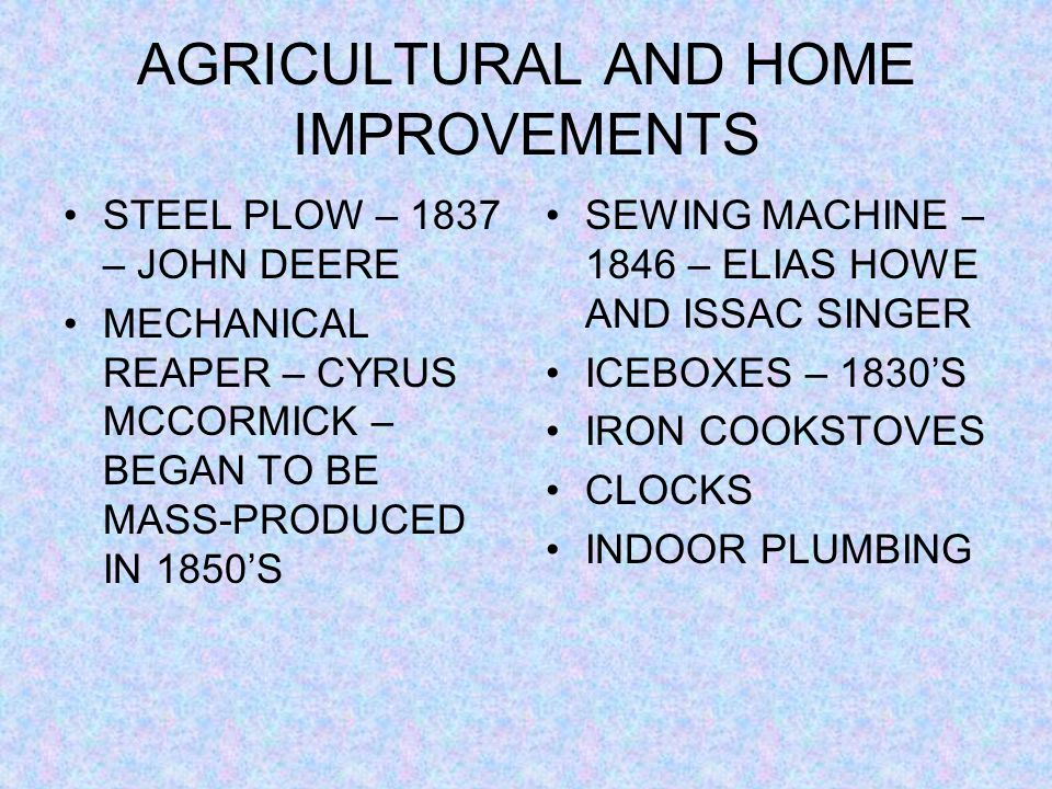 AGRICULTURAL AND HOME IMPROVEMENTS STEEL PLOW – 1837 – JOHN DEERE MECHANICAL REAPER – CYRUS MCCORMICK – BEGAN TO BE MASS-PRODUCED IN 1850'S SEWING MAC