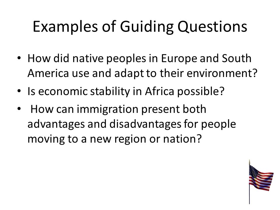 Examples of Guiding Questions How did native peoples in Europe and South America use and adapt to their environment.