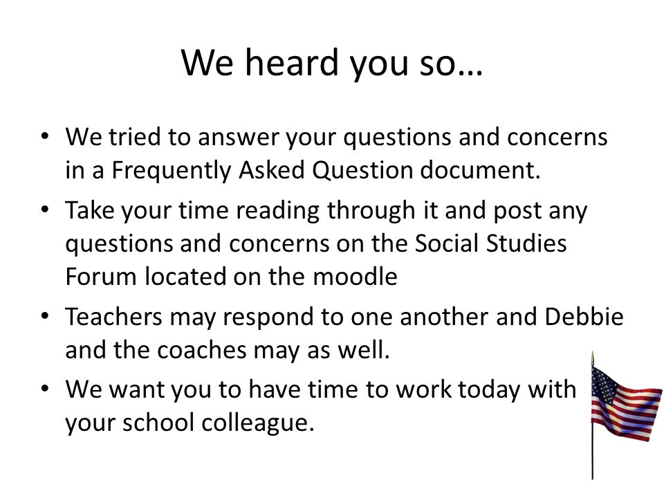 We heard you so… We tried to answer your questions and concerns in a Frequently Asked Question document.