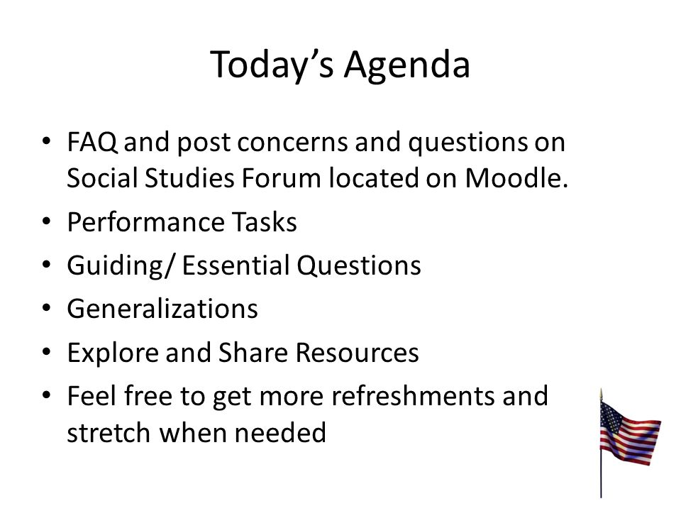 Today's Agenda FAQ and post concerns and questions on Social Studies Forum located on Moodle.