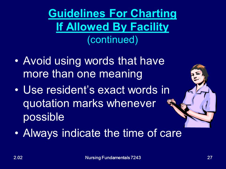 Nursing Fundamentals 724327 Guidelines For Charting If Allowed By Facility (continued) Avoid using words that have more than one meaning Use resident'