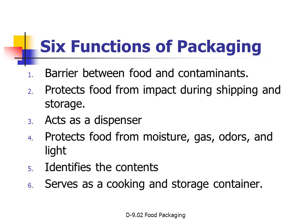 D-9.02 Food Packaging Food Packaging Materials Metals (steel, tin, and aluminum) -- canned foods Glass -- beverages, pickles, condiments Paper (usually coated with wax, plastics, or aluminum foil) -- cartons of milk, crackers Plastics -- milk jugs, beverages, deli salads Packaging films (cellophane, edible films, and coatings) -- candy bars, hot dog casings, chips Laminates (layering materials into one product) -- drink boxes