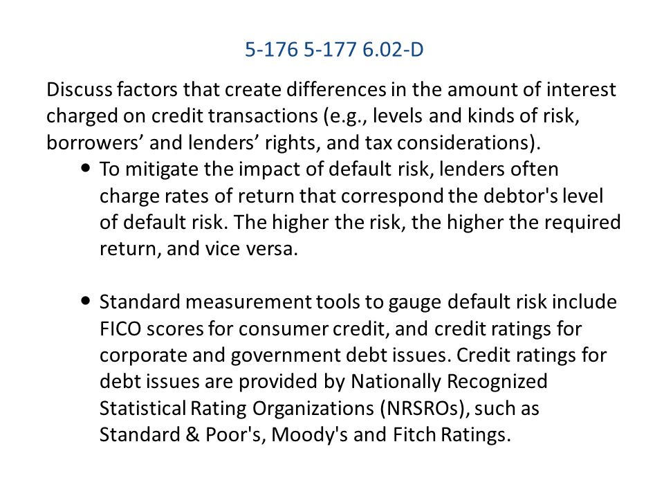5-176 5-177 6.02-D Discuss factors that create differences in the amount of interest charged on credit transactions (e.g., levels and kinds of risk, b