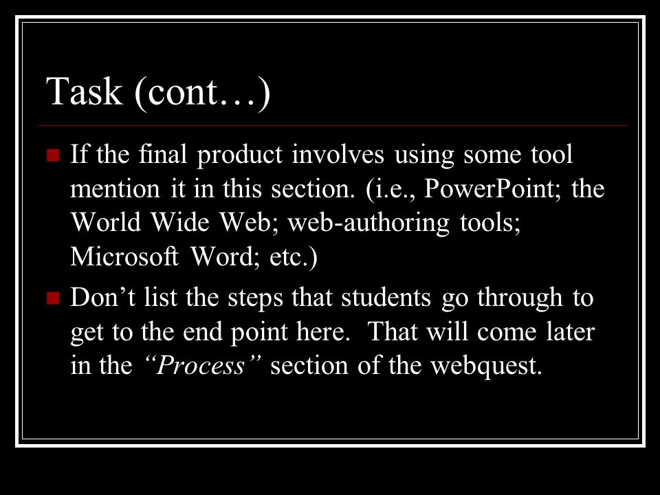 Task (cont…) If the final product involves using some tool mention it in this section.