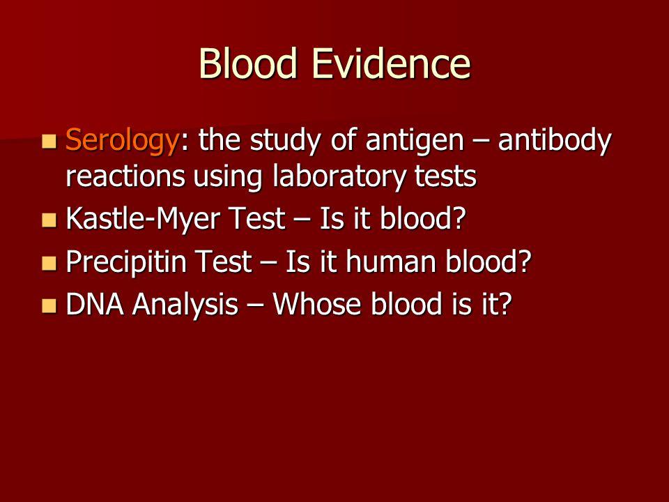Blood Evidence Serology: the study of antigen – antibody reactions using laboratory tests Serology: the study of antigen – antibody reactions using la