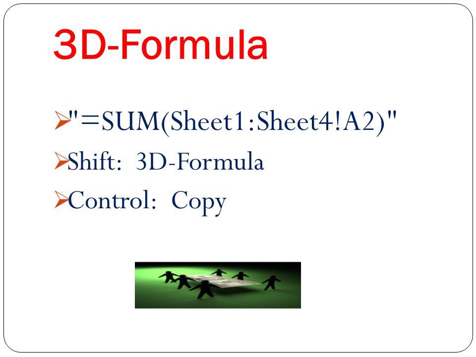 3D-Formula  =SUM(Sheet1:Sheet4!A2)  Shift: 3D-Formula  Control: Copy