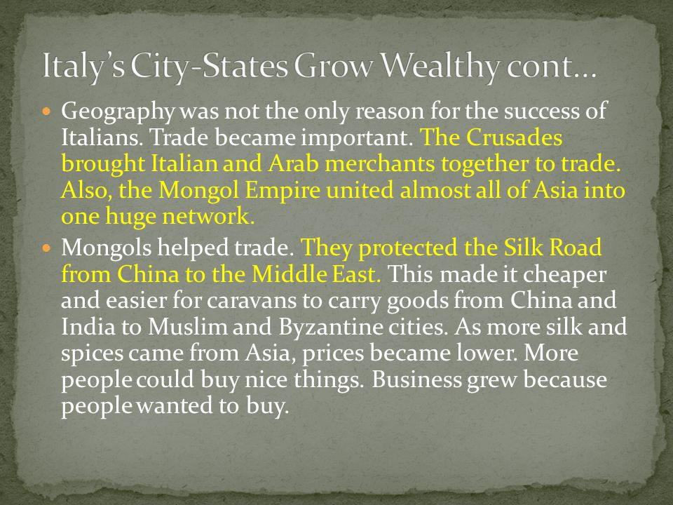 Geography was not the only reason for the success of Italians. Trade became important. The Crusades brought Italian and Arab merchants together to tra