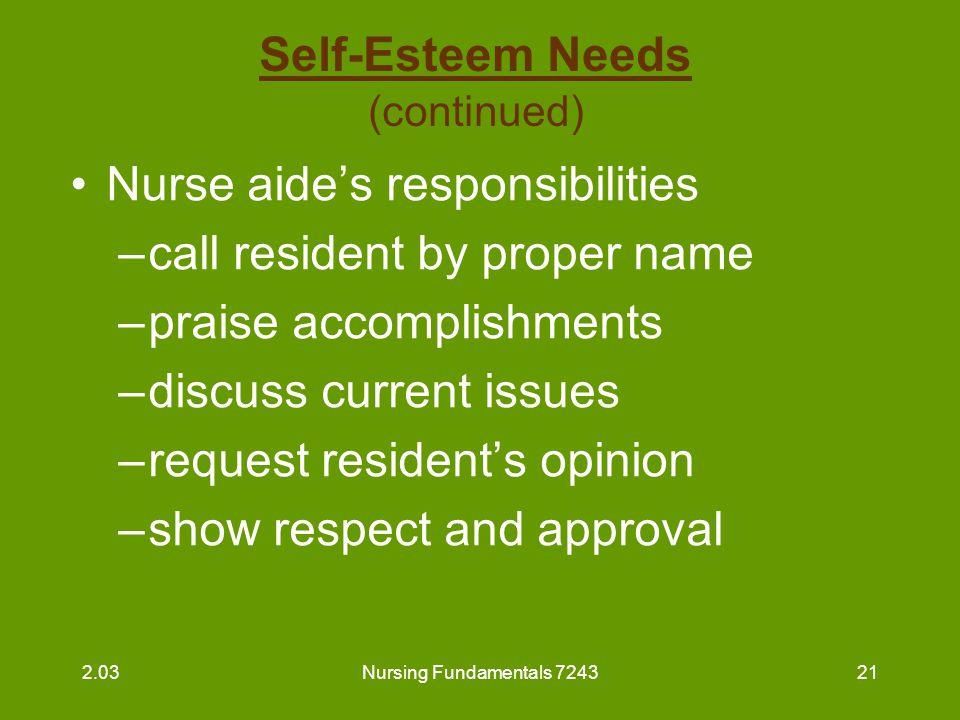 Nursing Fundamentals 724321 Self-Esteem Needs (continued) Nurse aide's responsibilities –call resident by proper name –praise accomplishments –discuss