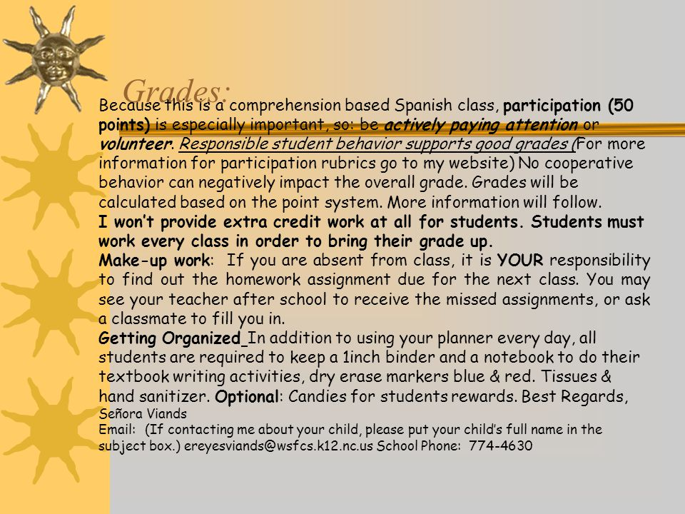Grades: Because this is a comprehension based Spanish class, participation (50 points) is especially important, so: be actively paying attention or vo