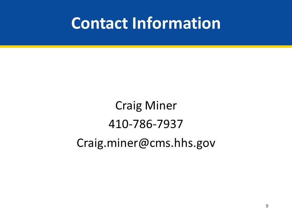 9 Contact Information Craig Miner 410-786-7937 Craig.miner@cms.hhs.gov