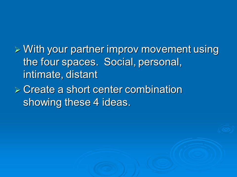  With your partner improv movement using the four spaces.