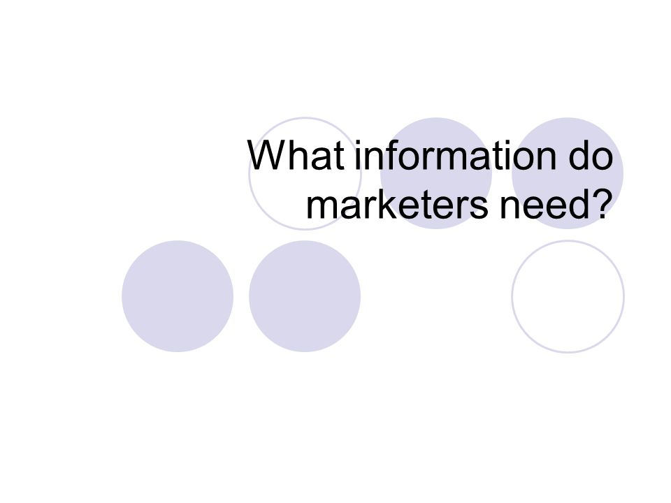 What information do marketers need?