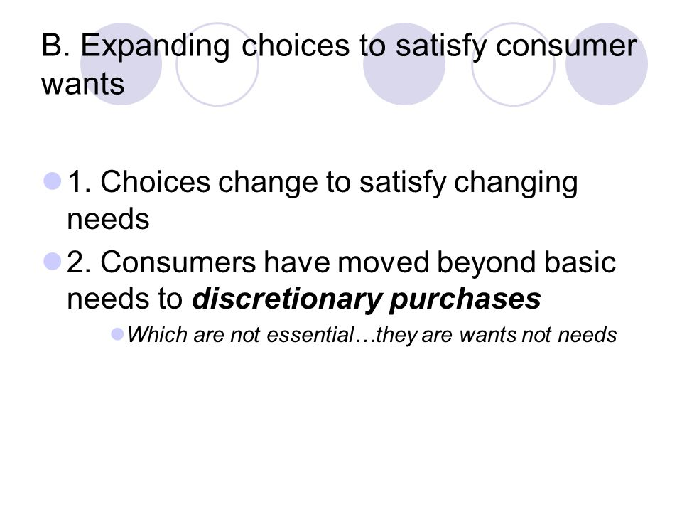 B. Expanding choices to satisfy consumer wants 1.