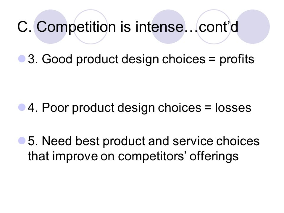 C. Competition is intense…cont'd 3. Good product design choices = profits 4.
