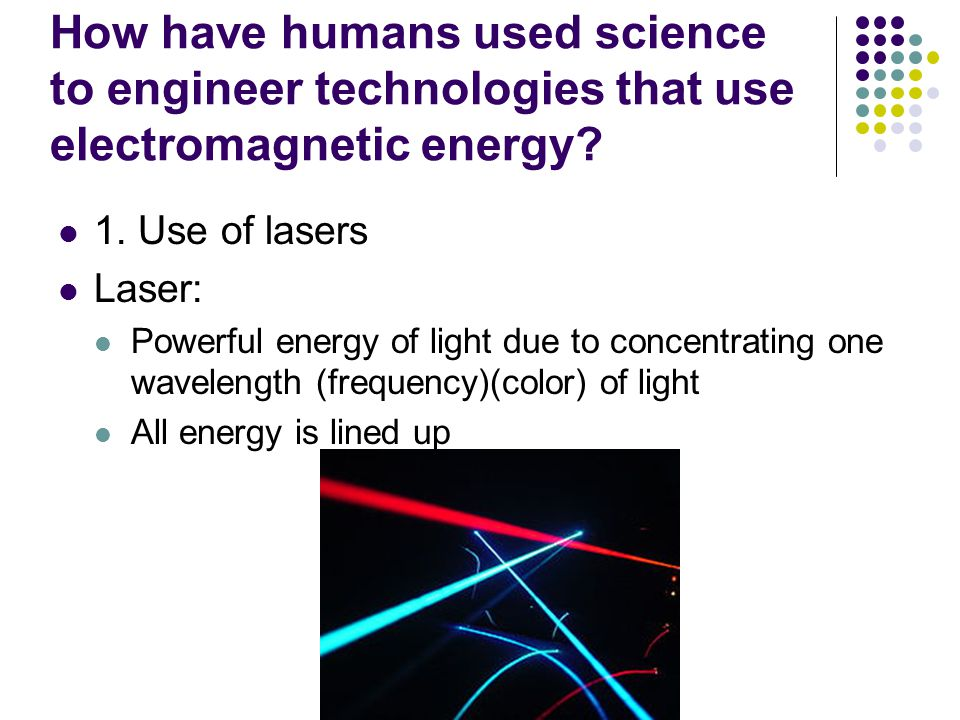 How have humans used science to engineer technologies that use electromagnetic energy.