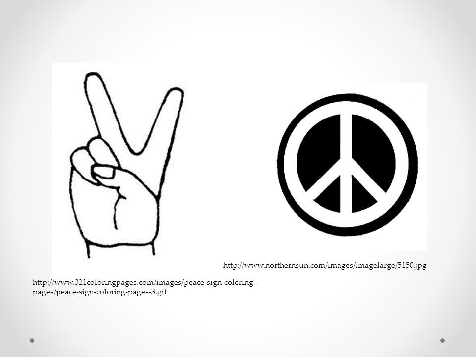 http://www.northernsun.com/images/imagelarge/5150.jpg http://www.321coloringpages.com/images/peace-sign-coloring- pages/peace-sign-coloring-pages-3.gif