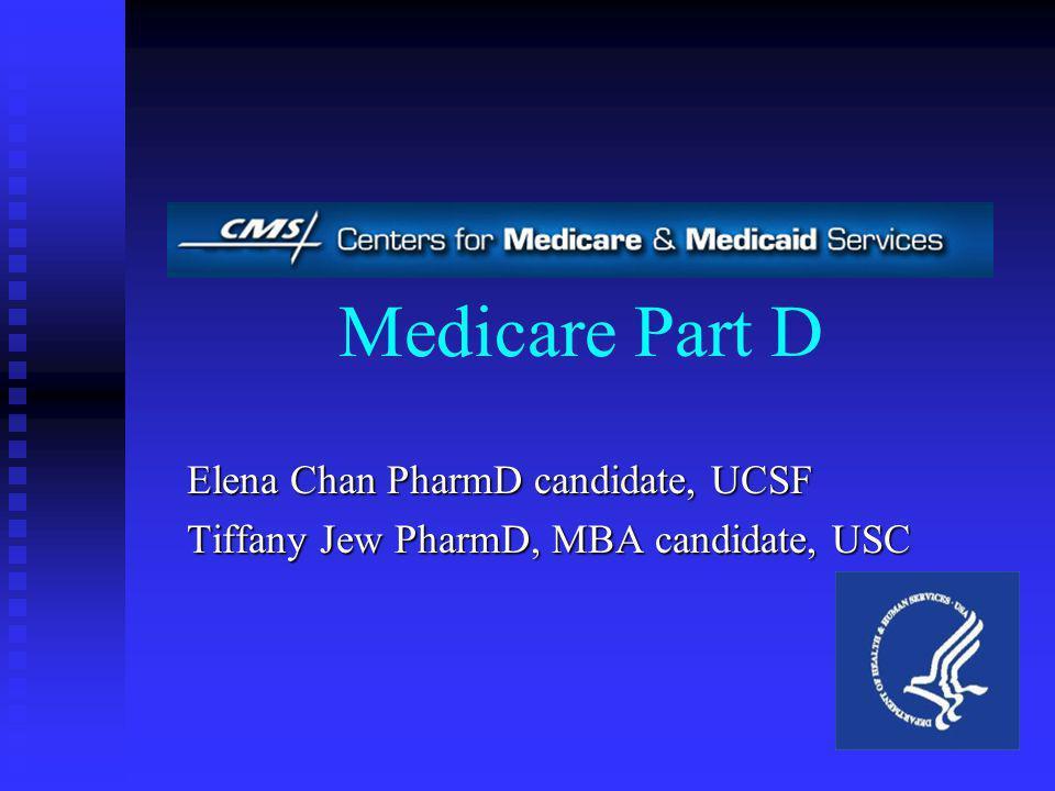 Medicare Part D Elena Chan PharmD candidate, UCSF Tiffany Jew PharmD, MBA candidate, USC