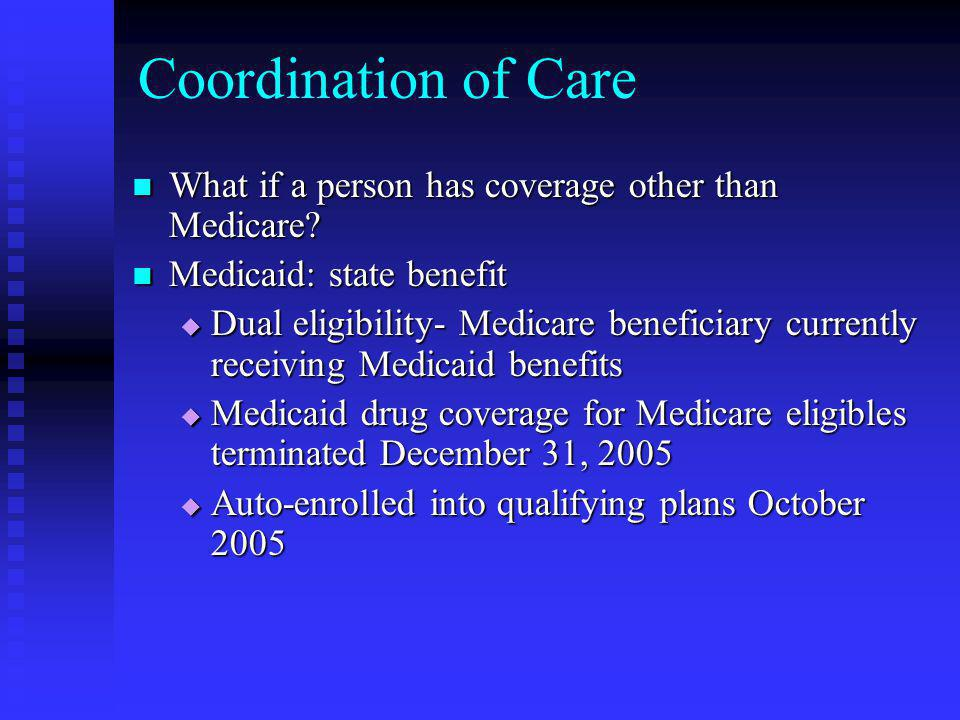 Coordination of Care What if a person has coverage other than Medicare.