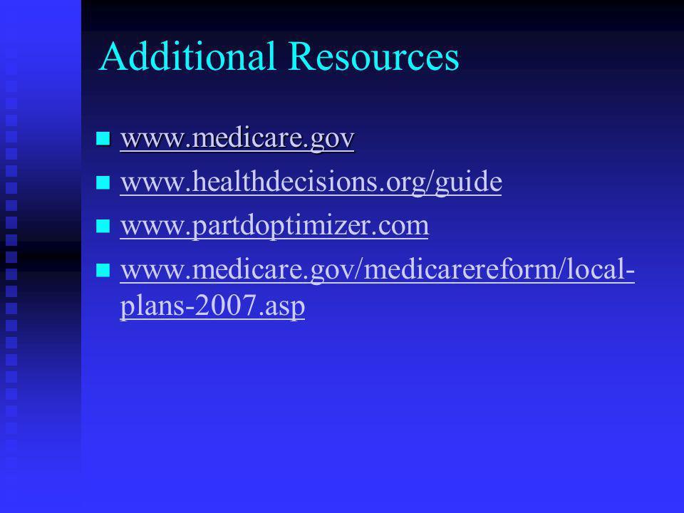 Additional Resources www.medicare.gov www.medicare.gov www.medicare.gov www.healthdecisions.org/guide www.partdoptimizer.com www.medicare.gov/medicarereform/local- plans-2007.asp www.medicare.gov/medicarereform/local- plans-2007.asp