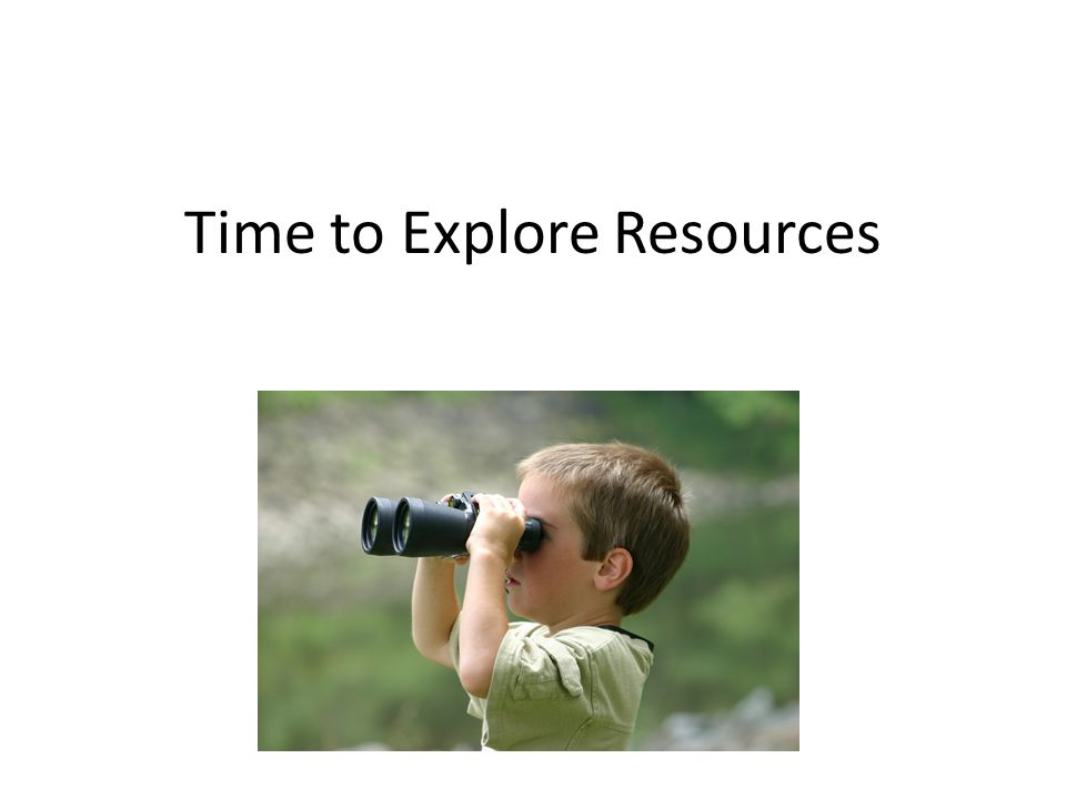 Time to Explore Resources