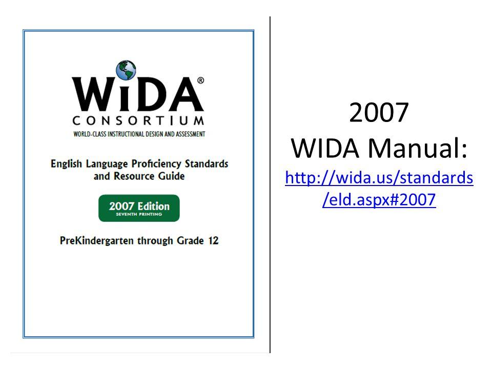 2007 WIDA Manual: http://wida.us/standards /eld.aspx#2007 http://wida.us/standards /eld.aspx#2007