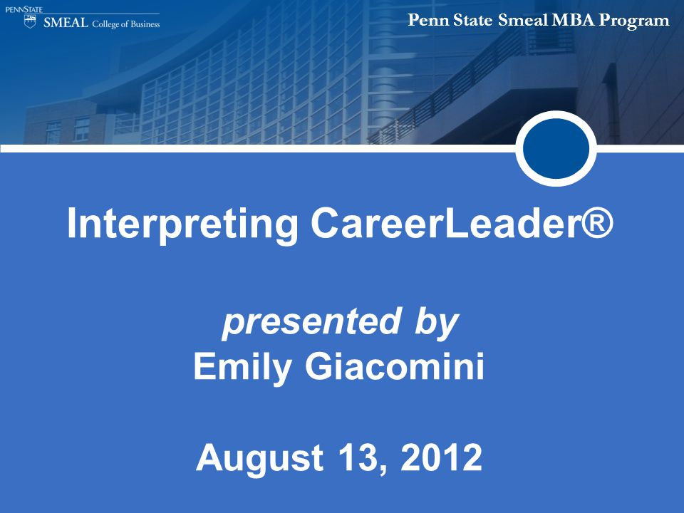 Penn State Smeal MBA Program Interpreting CareerLeader® presented by Emily Giacomini August 13, 2012