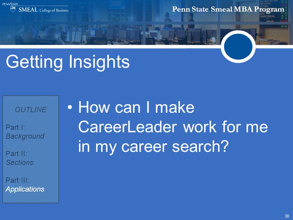 Penn State Smeal MBA Program 30 How can I make CareerLeader work for me in my career search.