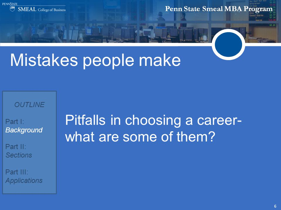 Penn State Smeal MBA Program 6 Pitfalls in choosing a career- what are some of them.
