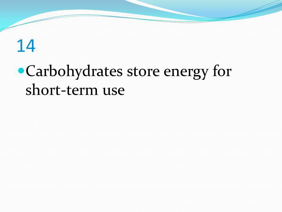14 Carbohydrates store energy for short-term use