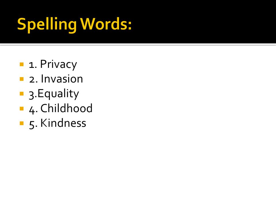  1. Privacy  2. Invasion  3.Equality  4. Childhood  5. Kindness