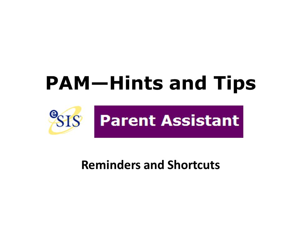 PAM—Hints and Tips Reminders and Shortcuts