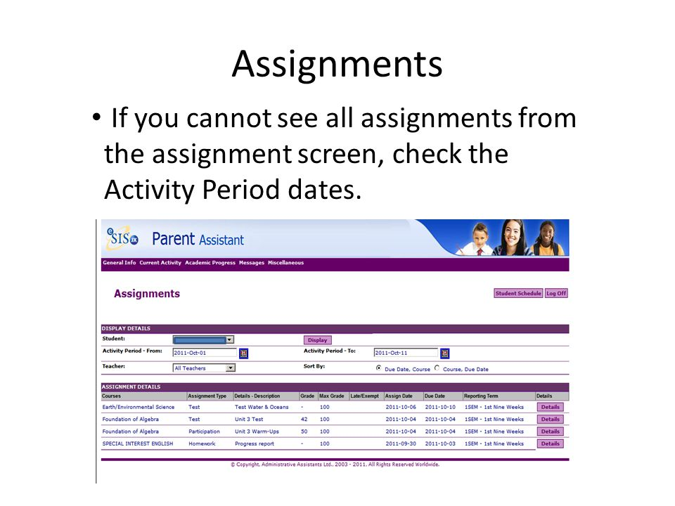 Assignments If you cannot see all assignments from the assignment screen, check the Activity Period dates.