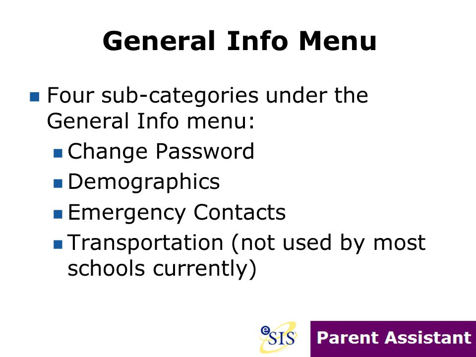 General Info Menu Four sub-categories under the General Info menu: Change Password Demographics Emergency Contacts Transportation (not used by most sc